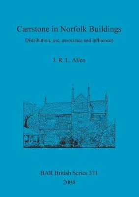 Carrstone in Norfolk Buildings: Distribution, use, associates and influences - British Archaeological Reports British Series (Paperback)