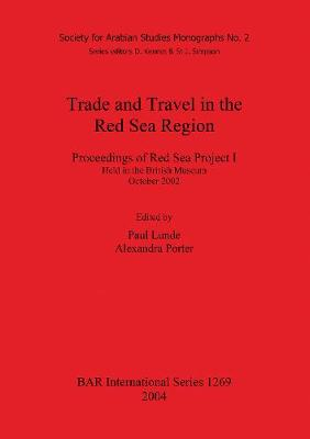 Trade and Travel in the Red Sea Region: Proceedings of Red Sea Project I Held in the British Museum October 2002 - British Archaeological Reports International Series (Paperback)
