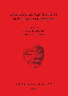 Late Ceramic Age Societies in the Eastern Caribbean - British Archaeological Reports International Series (Paperback)