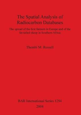 The Spatial Analysis of Radiocarbon Databases: The spread of the first farmers in Europe and of the fat-tailed sheep in Southern Africa - British Archaeological Reports International Series (Paperback)