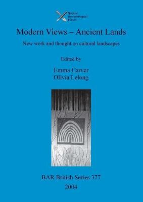 Modern Views - Ancient Lands: New work and thought on cultural landscapes - British Archaeological Reports British Series (Paperback)