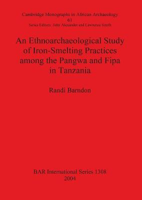 An Ethnoarchaeological Study of Iron-Smelting Practices Among the Pangwa and Fipa in Tanzania - British Archaeological Reports International Series (Paperback)