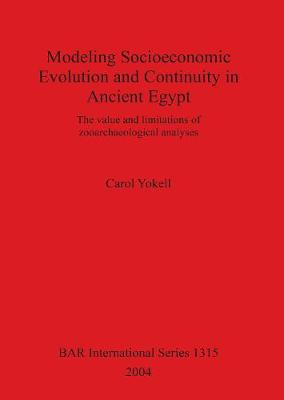 Modeling Socioeconomic Evolution and Continuity in Ancient Egypt: The value and limitations of zooarchaeological analyses - British Archaeological Reports International Series (Paperback)