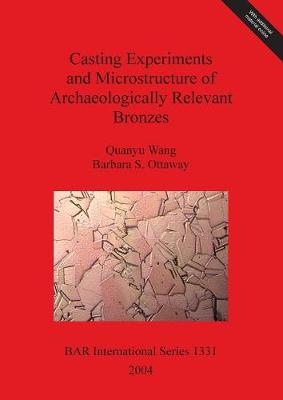 Casting Experiments and Microstructure of Archaeologically Relevant Bronzes - British Archaeological Reports International Series