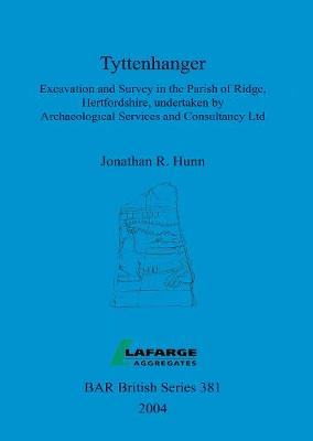 Tyttenhanger: Excavation and Survey in the Parish of Ridge, Hertfordshire, undertaken by Archaeological Services and Consultancy Ltd - British Archaeological Reports British Series (Paperback)