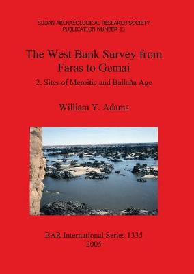 The West Bank Survey from Faras to Gemai: 2. Sites of Meroitic and Ballana Age - British Archaeological Reports International Series (Paperback)