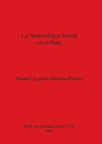La Arqueologia Social En El Peru - British Archaeological Reports International Series (Paperback)