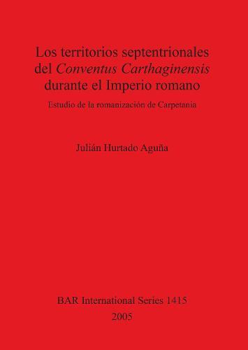 Los territorios septentrionales del Conventus Carthaginensis durante el Imperio romano - British Archaeological Reports International Series (Paperback)