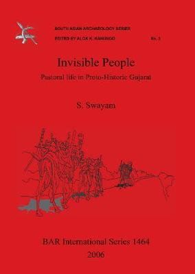 Invisible People: Pastoral life in Proto-Historic Gujarat - British Archaeological Reports International Series (Paperback)