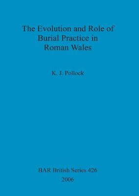 The Evolution and Role of Burial Practice in Roman Wales - British Archaeological Reports British Series (Paperback)