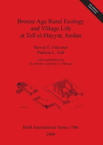 Bronze Age Rural Ecology and Village Life at Tell El-Hayyat Jordan - British Archaeological Reports International Series