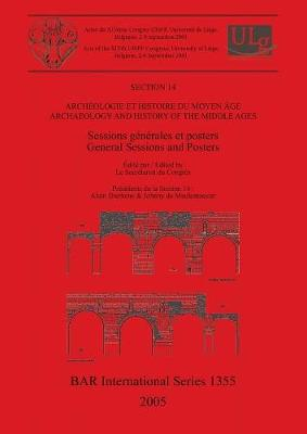 Section 14: Archeologie et histoire du moyen age / Archaeology and History of the Middle Ages: Sessions generales et posters / General Sessions and Posters - British Archaeological Reports International Series (Paperback)
