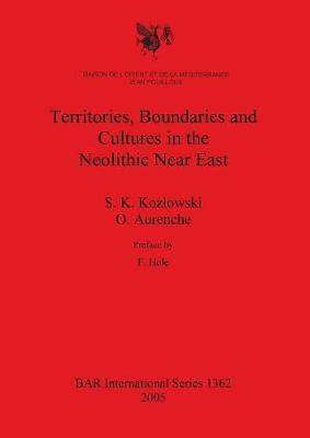 Territories Boundaries and Cultures in the Neolithic Near East - British Archaeological Reports International Series (Paperback)
