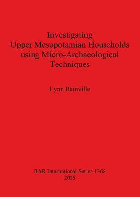 Investigating Upper Mesopotamian Households using Micro-Archaeological Techniques - British Archaeological Reports International Series (Paperback)