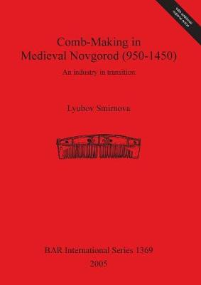 Comb-making in Medieval Novgorod (950-1450): An industry in transition - British Archaeological Reports International Series