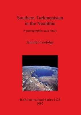 Southern Turkmenistan in the Neolithic: A petrographic case study - British Archaeological Reports International Series (Paperback)