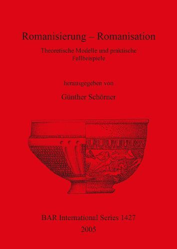 Romanisierung - Romanisation Theoretische Modelle und praktische Fallbeispiele: Theoretische Modelle und praktische Fallbeispiele - British Archaeological Reports International Series (Paperback)