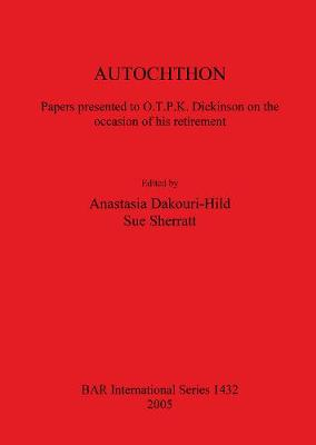 AUTOCHTHON Papers presented to O.T.P.K. Dickinson on the occasion of his retirement: Papers presented to O.T.P.K. Dickinson on the occasion of his retirement - British Archaeological Reports International Series (Paperback)