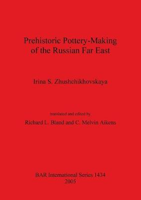 Prehistoric Pottery Making of the Russian Far East - British Archaeological Reports International Series (Paperback)