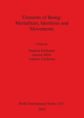 Elements of Being: Mentalities Identities and Movements - British Archaeological Reports International Series (Paperback)
