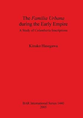 The Familia Urbana During the Early Empire: A Study of Columbaria Inscriptions - British Archaeological Reports International Series (Paperback)