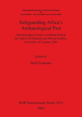 Safeguarding Africa's Archaeological Past: Selected papers from a workshop held at the School of Oriental and African Studies, University of London, 2001 - British Archaeological Reports International Series (Paperback)