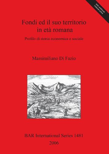 Fondi ed il suo territorio in eta romana: Profilo di storia economica e sociale - British Archaeological Reports International Series