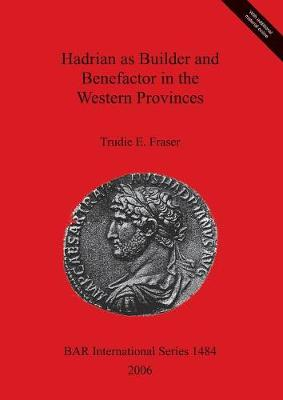 Hadrian as Builder and Benefactor in the Western Provinces - British Archaeological Reports International Series