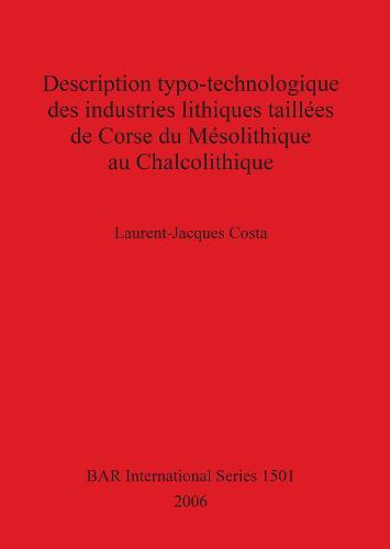 Description typo-technologique des industries lithiques taillees de Corse du Mesolithique au Chalcolithique - British Archaeological Reports International Series (Paperback)