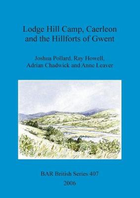Lodge Hill Camp, Caerleon, and the hillforts of Gwent - British Archaeological Reports British Series (Paperback)