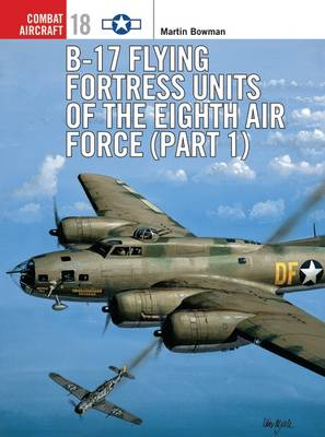 B-17 Flying Fortress Units of the Eighth Air Force: Pt.1 - Osprey Combat Aircraft No.18 (Paperback)