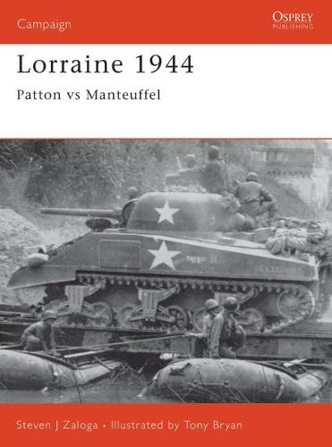 Lorraine, 1944: Patton Vs. Manteuffel - Osprey Military Campaign S. No. 75 (Paperback)
