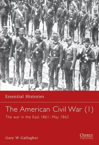 The American Civil War: War in the East, 1861-May 1863 v. 1 - Essential Histories (Paperback)