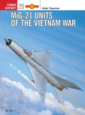 MiG-21 Units of the Vietnam War - Osprey Combat Aircraft No. 29 (Paperback)