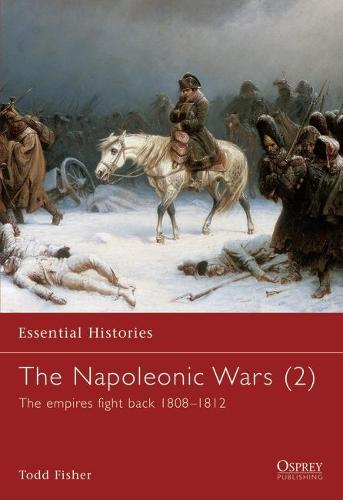 The Napoleonic Wars: Empires Fight Back 1808-1812 v. 2 - Essential Histories (Paperback)