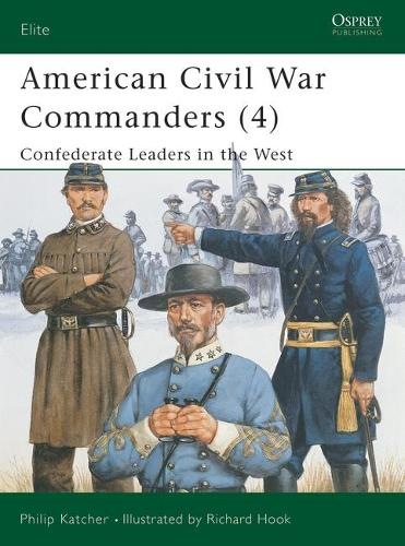 American Civil War Commanders: Confederate Leaders in the West Pt.4 - Elite No.94 (Paperback)
