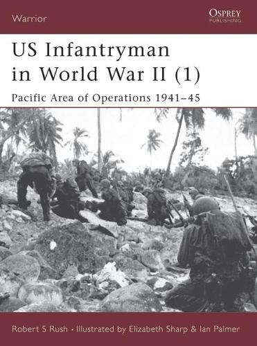 US Infantryman in World War II: Pacific Area of Operations 1941-45 Pt.1 - Warrior S. No.45 (Paperback)