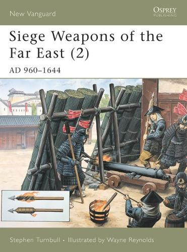 Siege Weapons of the Far East: AD 960-1644 v. 2 - Osprey New Vanguard S. 44 (Paperback)