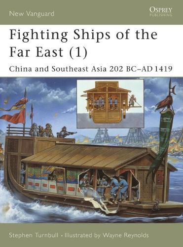 Fighting Ships of the Far East: China and Southeast Asia 202 BC-AD 1419 v.1 - New Vanguard No.61 (Paperback)