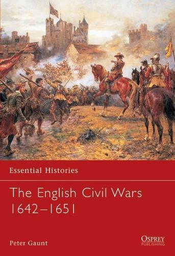 The English Civil Wars 1642-1651 - Essential Histories No. 58 (Paperback)