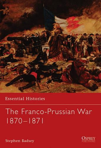 The Franco-Prussian War 1870-1871 - Essential Histories No. 51 (Paperback)