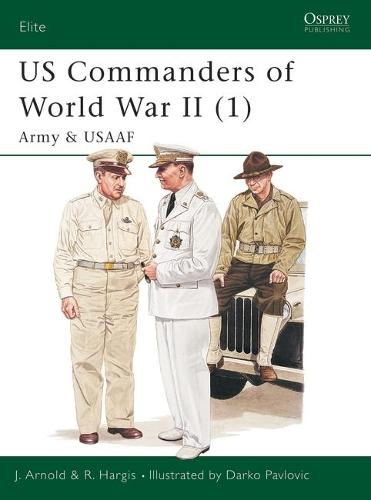 US Commanders of World War II: Army and USAAF Pt.1 - Elite No.85 (Paperback)