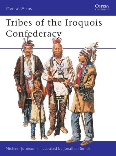 Tribes of the Iroquois Confederacy - Men-at-Arms No. 395 (Paperback)