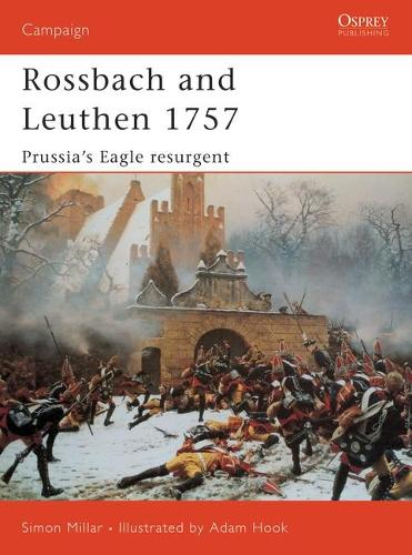 Rossbach and Leuthen 1757: Prussia's Eagle Resurgent - Osprey Campaign S. No. 113 (Paperback)