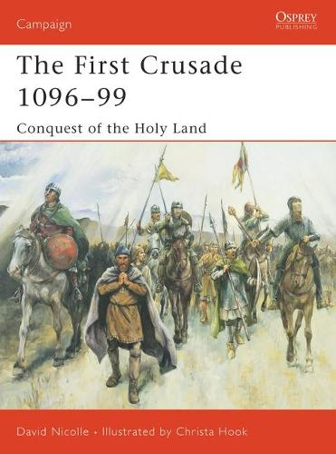 The First Crusade 1096-99: Conquest of the Holy Land - Osprey Campaign S. No.132 (Paperback)