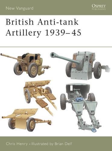 British Anti-tank Artillery 1939-45 - New Vanguard No. 98 (Paperback)