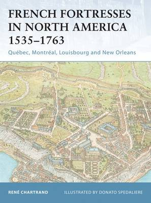French Fortresses in North America, 1535-1763: Quebec, Montreal, Louisbourg and New Orleans - Fortress No. 27 (Paperback)