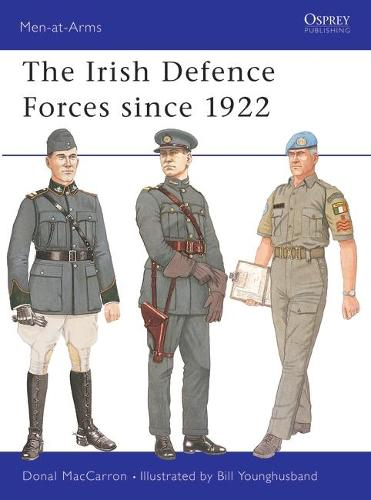 The Irish Defence Forces Since 1922 - Men-at-Arms No. 417 (Paperback)