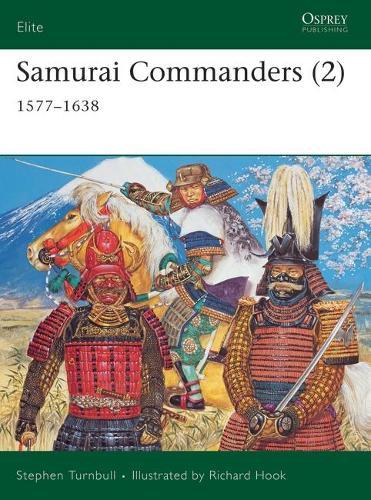 Samurai Commanders: v.2: 1577-1638 - Elite No.128 (Paperback)
