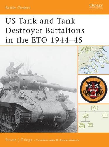 US Tank and Tank Destroyer Battalions in the ETO, 1944-45 - Battle Orders S. No.10 (Paperback)